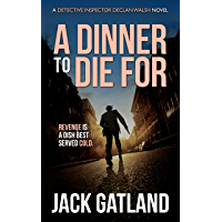 A Dinner To Die For: A British Murder Mystery (DI Declan Walsh Crime Thrillers Book 8) (Detective Inspector Declan Walsh…