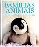 Famílias Animais. Saiba Como os Filhotes Vivem e Se Divertem