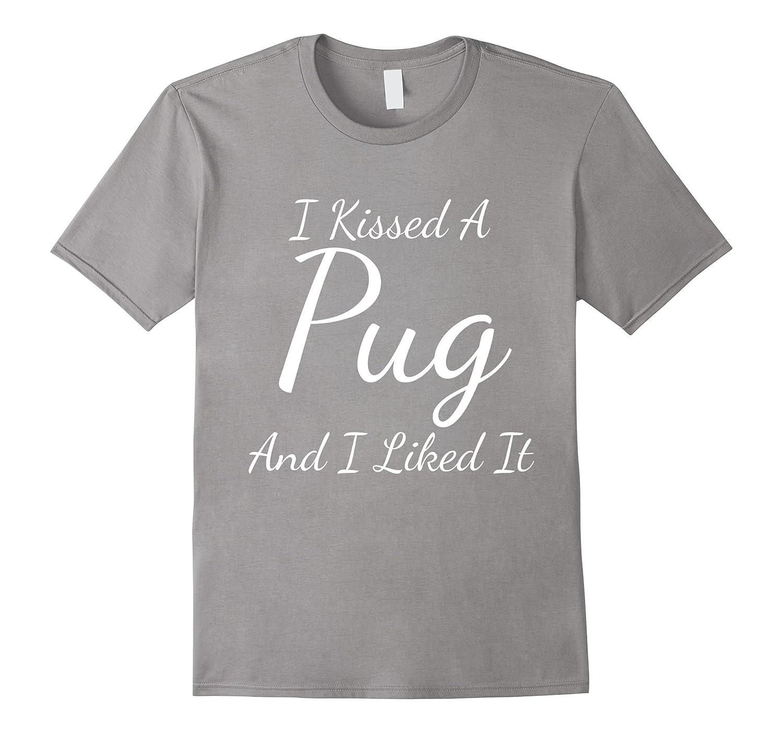 I Kissed A Pug & I Liked It Cute Funny Dog T-Shirt-Teevkd