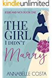 The Girl I Didn't Marry (Jessie & Nick Book 1)