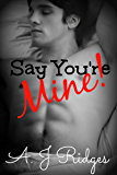 Say You're Mine!