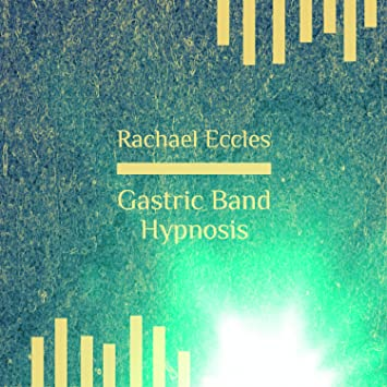 Rachael Eccles Advanced Hypnosis Hypnotic Gastric Band Hypnosis Cd