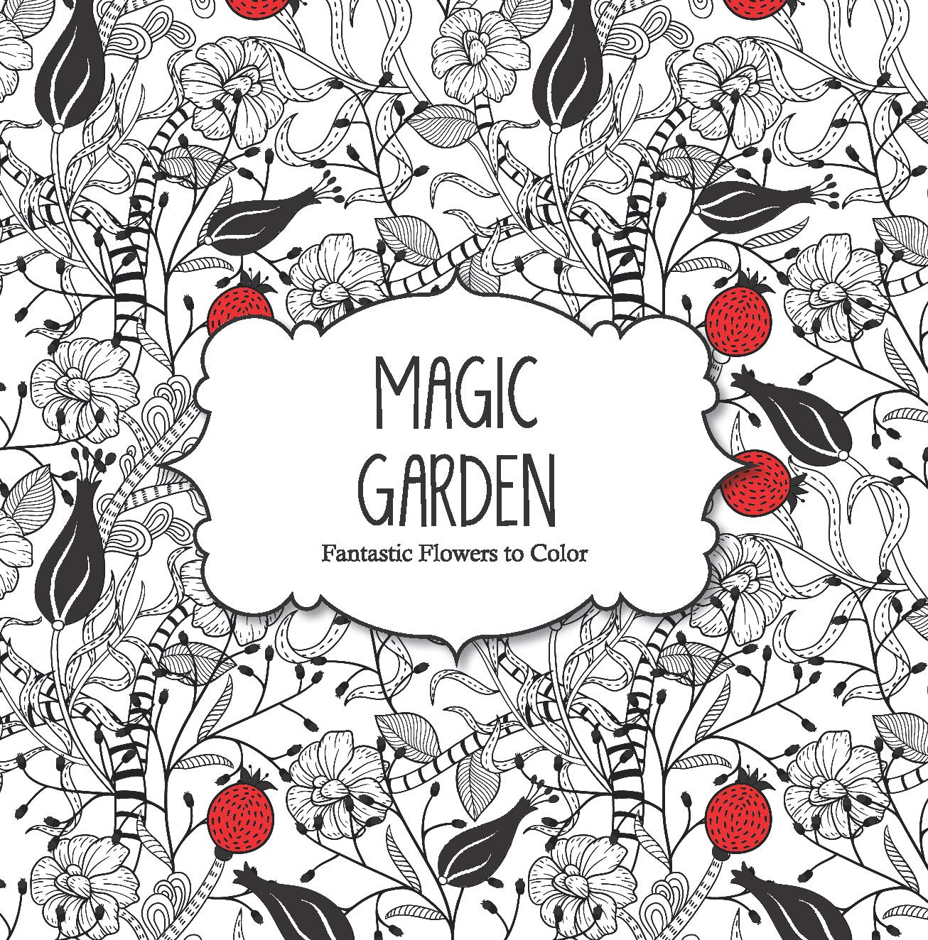 Magic Garden Fantastic Flowers Coloring Book For Adults Color Magic Amazon Co Uk Arsedition 0027011406393 Books