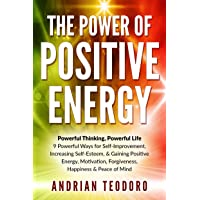 The Power of Positive Energy: Powerful Thinking, Powerful Life: 9 Powerful Ways...