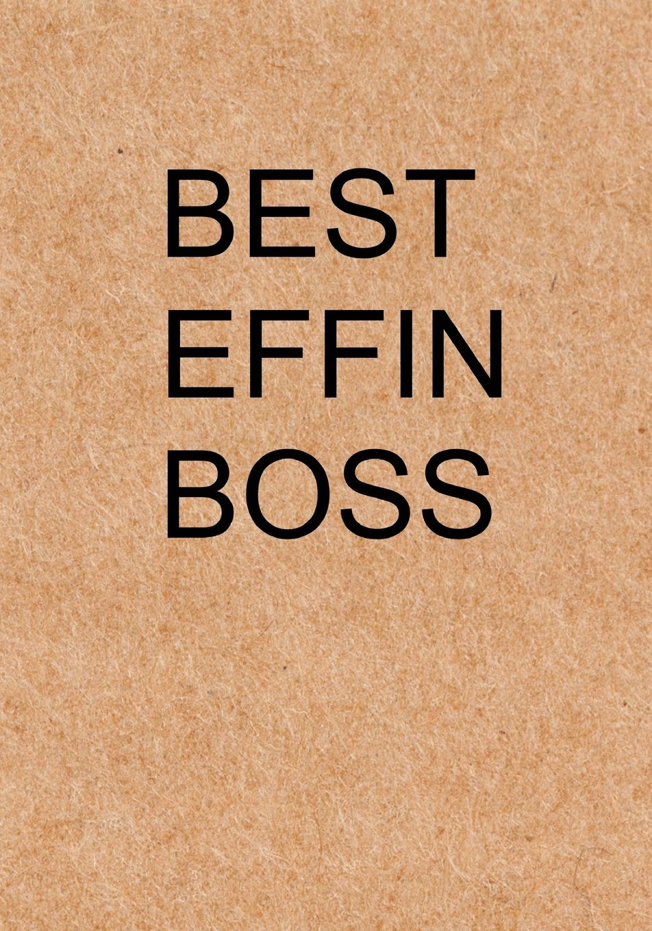 Best Effin Boss: Notebook, Funny Quote Journal with simple brown Cover - Boss Appreciation Humorous funny boss gag gift PDF