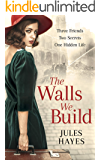 The Walls We Build: A compelling WW2 historical mystery of misguided honour, love, and redemption