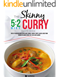 The Skinny 5:2 Diet Curry Recipe Book: Spice Up Your Fast Days With Simple Low Calorie Curries, Snacks, Soups, Salads & Sides From Around The World Under 200, 300 & 400 Calories