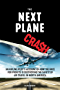 The Next Plane Crash: An airline pilot's account of how the race for profits is destroying the safety of air travel in North America (English Edition)