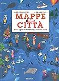Mappe della città. Il giro del mondo in 20 metropoli. Ediz. a colori
