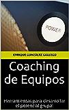 Coaching de Equipos: Herramientas para desarrollar el potencial grupal