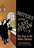 Sisters of the Last Straw Vol 3: The Case of the Stolen Rosaries (Volume 3)