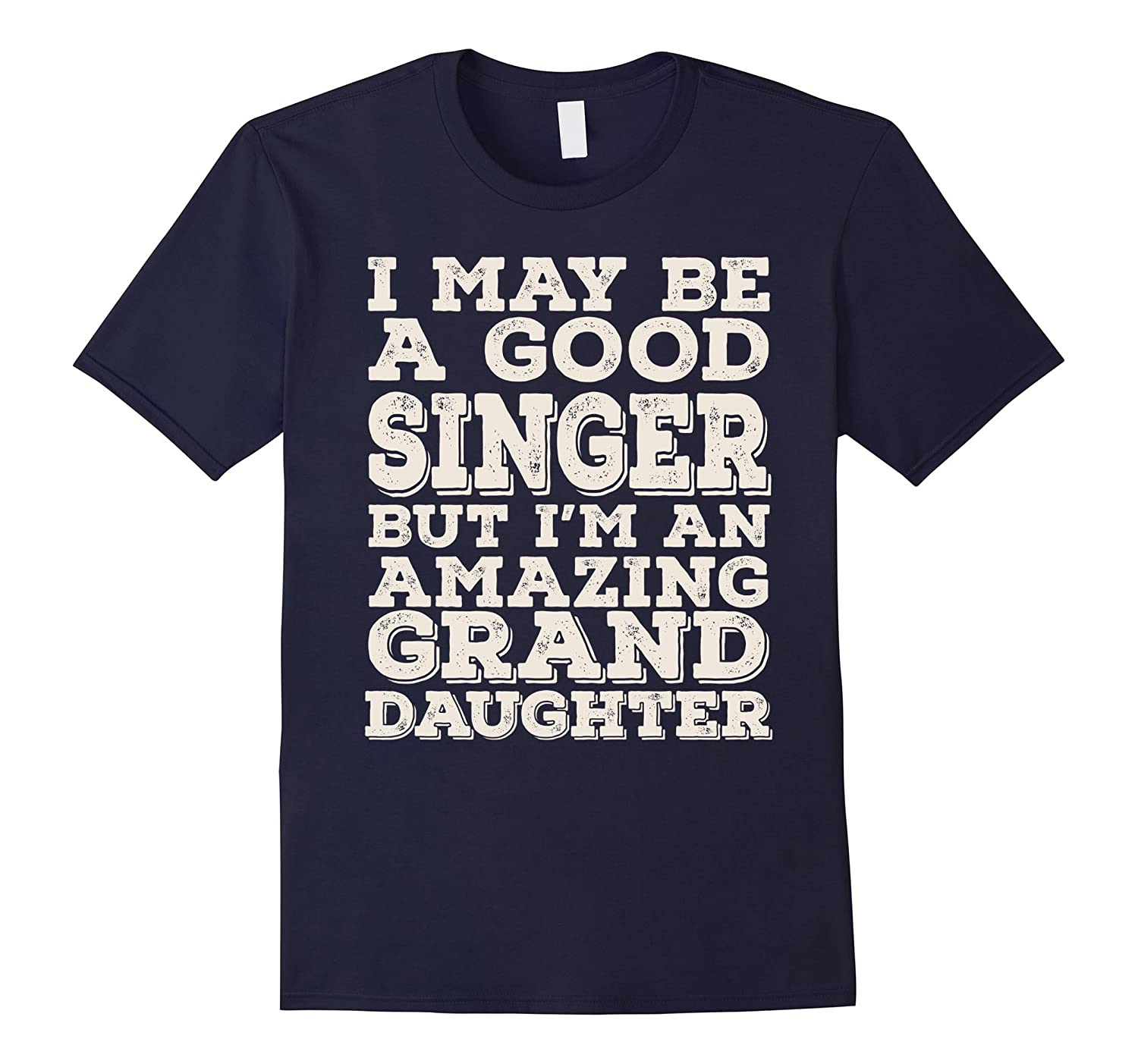 I May Be A Good Singer But Im An Amazing Grand Daughter Tee-TJ