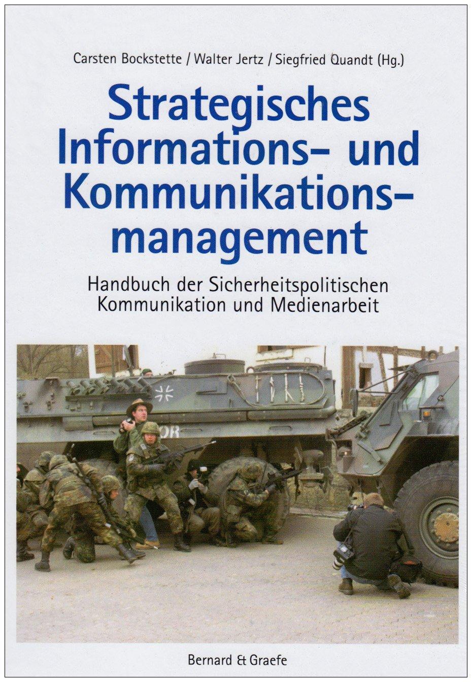 Strategisches Informations- und Kommunikationsmanagement: Handbuch der sicherheitspolitischen Kommunikation und Medienarbeit