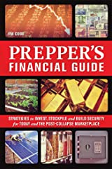 The Prepper's Financial Guide: Strategies to Invest, Stockpile and Build Security for Today and the Post-Collapse Marketplace (Preppers) Kindle Edition