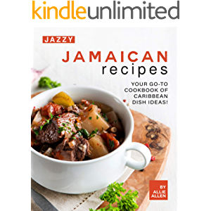 Jazzy Jamaican Recipes: Your Go-to Cookbook of Caribbean Dish Ideas!