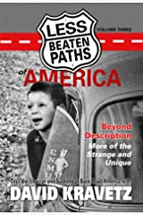 Less Beaten Paths of America: Beyond Description - More of the Strange and Unique Kindle Edition