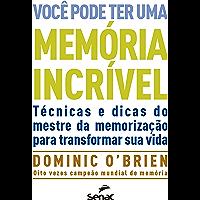 Você pode ter uma memória incrível: técnicas e dicas do mestre da memorização para transformar sua vida