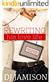 Rewriting His Love Life (Ashe Sentinel Connections Book 3)