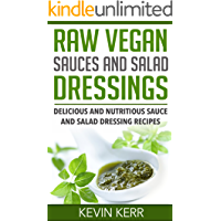 Raw Vegan Sauces and Salad Dressings: Delicious and Nutritious Sauce and Salad Dressing Recipes. (Healthy Salad Dressings, Raw Sauce Recipes, Healthy Salad Dressing Recipes, Raw Sauce Recipes)