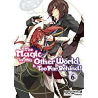 The Magic in this Other World is Too Far Behind! Volume 6 (English Edition)