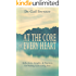 At the Core of Every Heart: Reflections, Insights, and Practices for Waking Up and Living Free