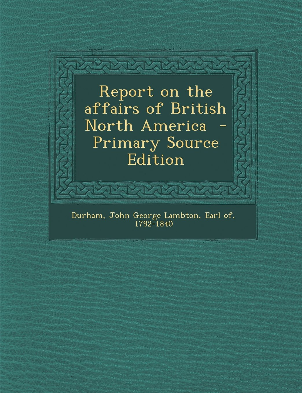 Read Online Report on the Affairs of British North America - Primary Source Edition pdf epub