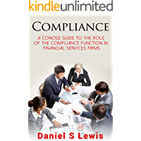 Compliance: A concise guide to the role of the Compliance Function in financial services firms (English Edition)