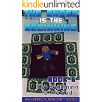 Minecraft: Diary - The Ender Is The Beginning (Book 6) - The Beginning Is The End (An Unofficial Minecraft Series)