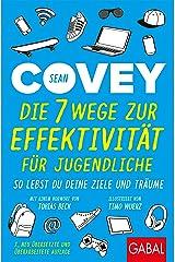 Die 7 Wege zur Effektivität für Jugendliche: So lebst du deine Ziele und Träume (Dein Erfolg) (German Edition) Kindle Edition