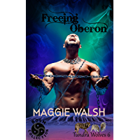 Freeing Oberon (Tundra Wolves Book 6) (English Edition)