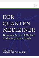 Der Quanten-Mediziner: Bewusstsein als Heilmittel in der ärztlichen Praxis (German Edition) Kindle Edition