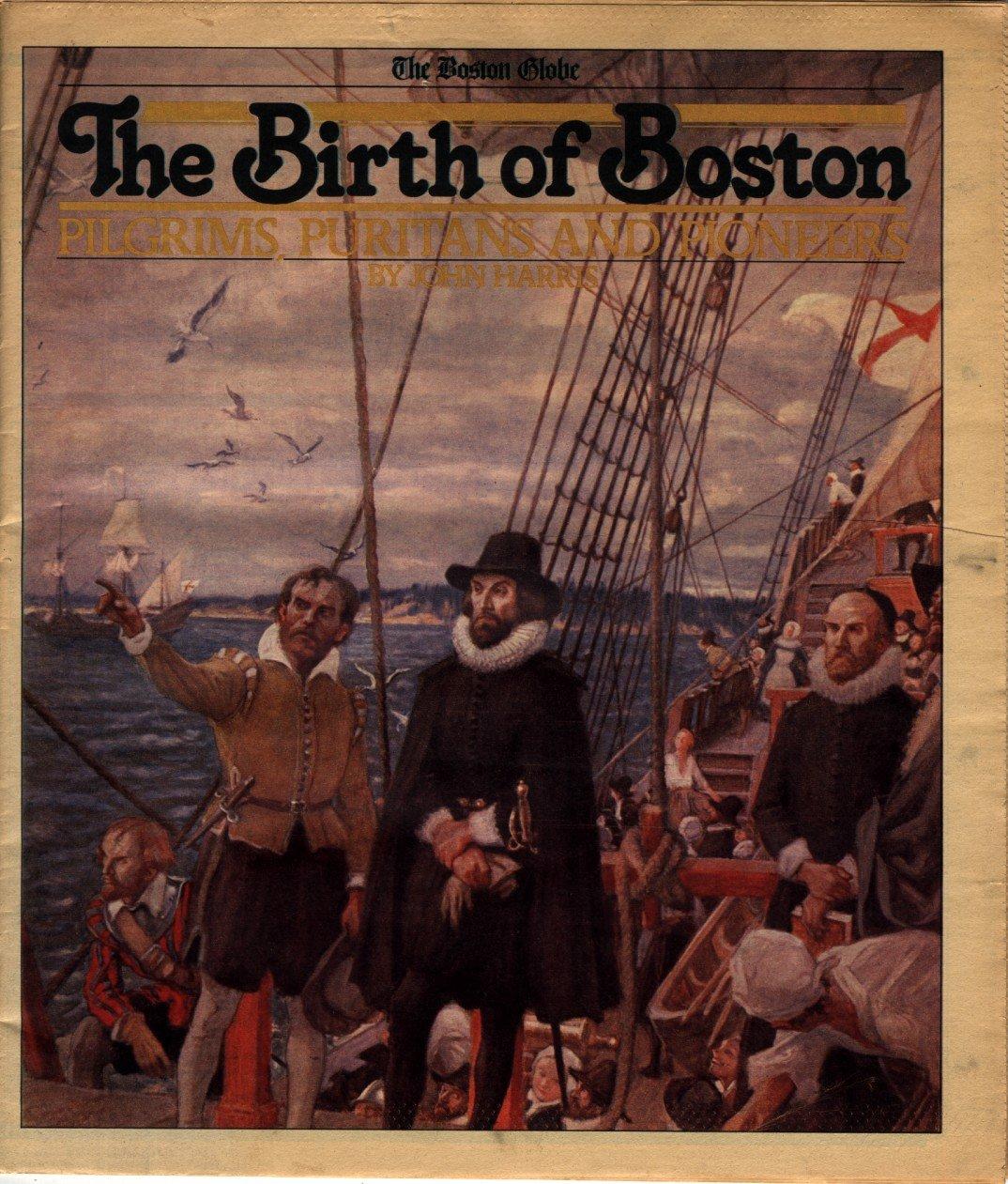 The birth of Boston: Pilgrims, puritans and pioneers: John