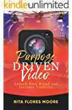 Purpose Driven Video: Launch Your Brand and Increase Visibility