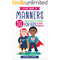 A Kids' Guide to Manners: 50 Fun Etiquette Lessons for Kids (and Their Families) (English Edition)