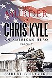 The Murder of Chris Kyle: An American Hero