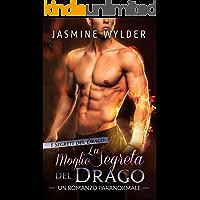 La Moglie Segreta del Drago: Un Romanzo Paranormale (I Segreti del Drago Vol. 2)