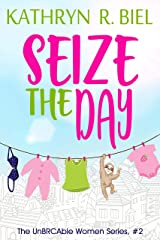 Seize the Day (The UnBRCAble Women Series Book 2) Kindle Edition