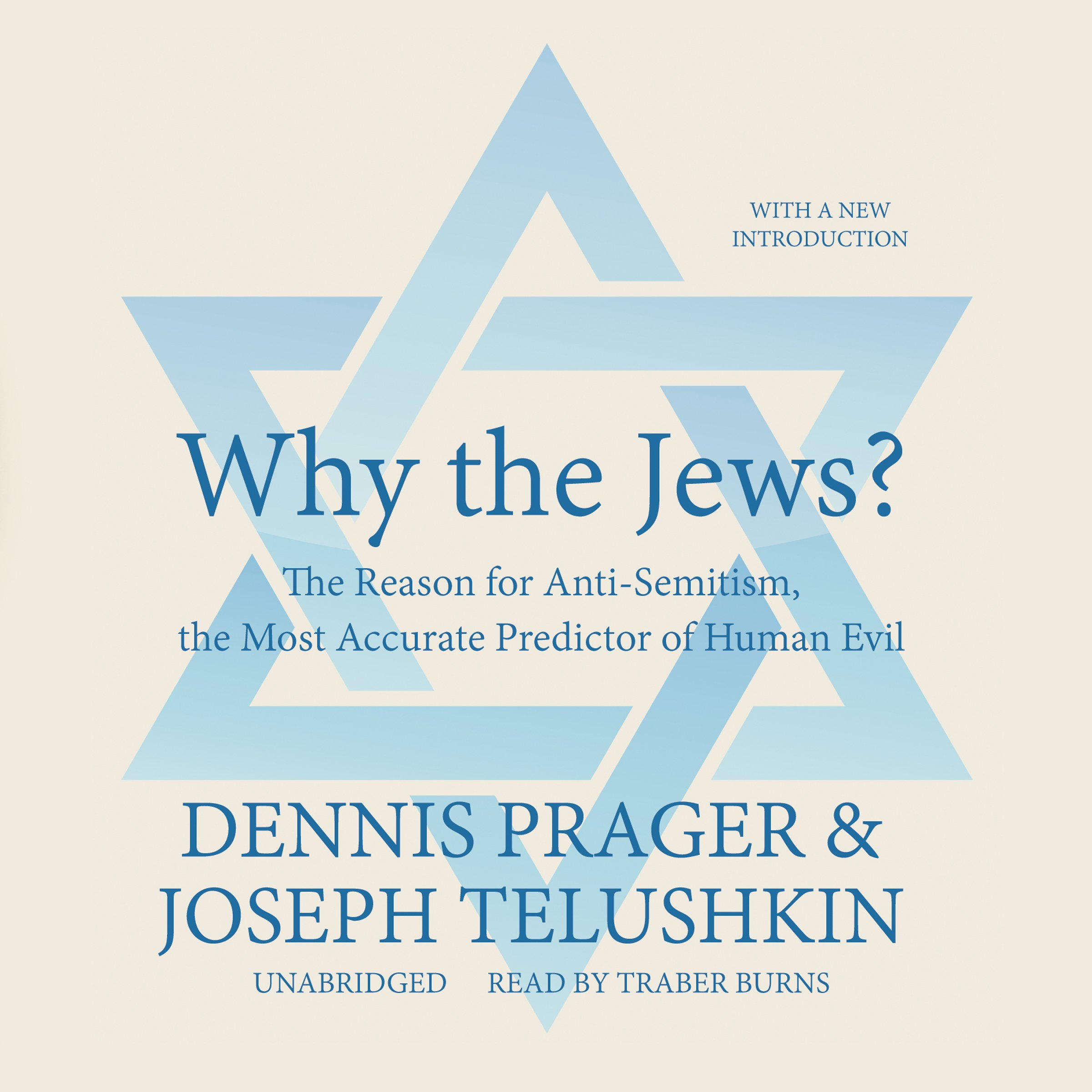 Why the Jews?: The Reason for Anti-Semitism, the Most Accurate Predictor of Human Evil