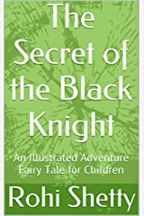 The Secret of the Black Knight: An Illustrated Adventure Fairy Tale for Children Kindle Edition