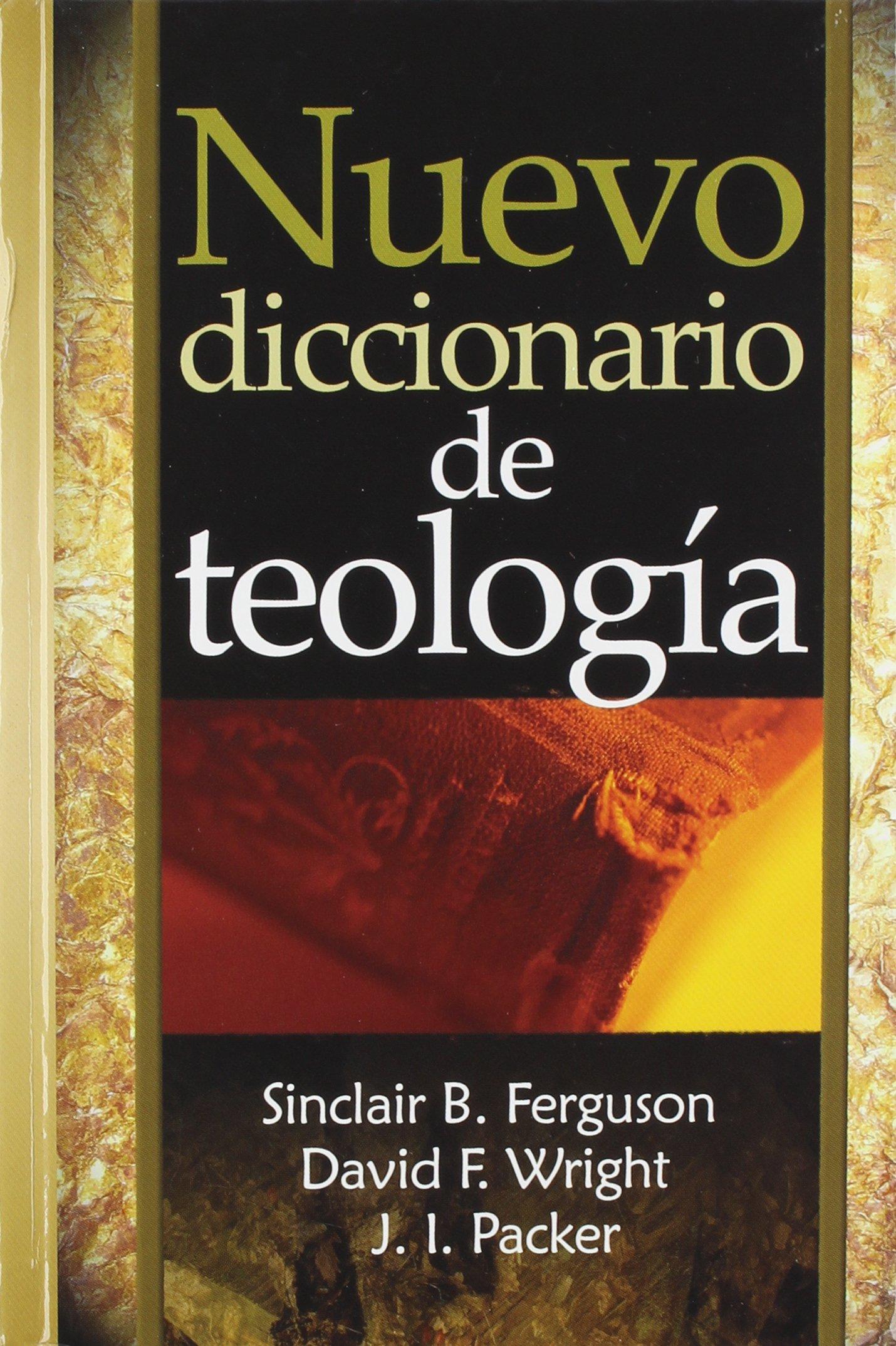 Nuevo Diccionario de Teologia (Spanish Edition): Ferguson, Wright, Packer:  9780311091355: Amazon.com: Books