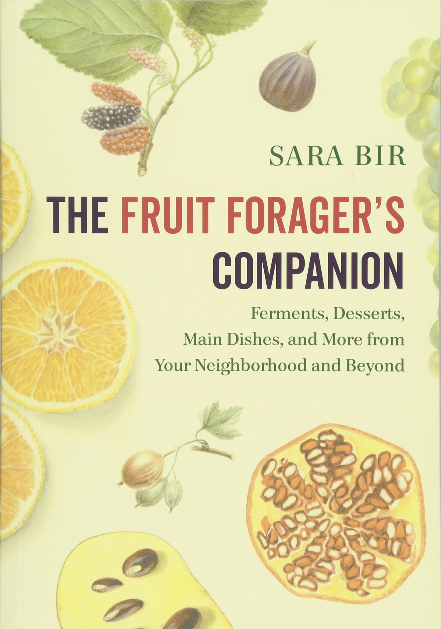 The Fruit Forager's Companion: Ferments, Desserts, Main Dishes, and More from Your Neighborhood and Beyond Paperback – June 5, 2018 Sara Bir Chelsea Green Publishing 1603587160 Plants - General