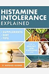 Histamine Intolerance Explained: 12 Steps To Building a Healthy Low Histamine Lifestyle, featuring the best low histamine supplements and low histamine diet (The Histamine Intolerance Series Book 1) Kindle Edition