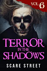 Terror in the Shadows Vol. 6: Supernatural Horror Short Stories & Creepy Pasta Anthology Kindle Edition