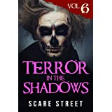 Terror in the Shadows Vol. 6: Supernatural Horror Short Stories & Creepy Pasta Anthology