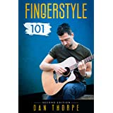 Fingerstyle 101 - A Step By Step Guide to Becoming a Confident and Skilful Fingerpicking Guitarist: 2nd edition