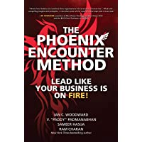 The Phoenix Encounter Method: Lead Like Your Business Is on Fire!