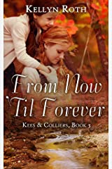 From Now 'Til Forever: a story of coming home after WWII (Kees & Colliers Book 3) Kindle Edition