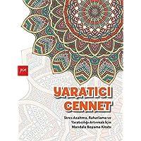 Yaratıcı Cennet: Stres Azaltma, Rahatlama ve Yaratıcılığı Arttırmak İçin Mandala Boyama Kitabı