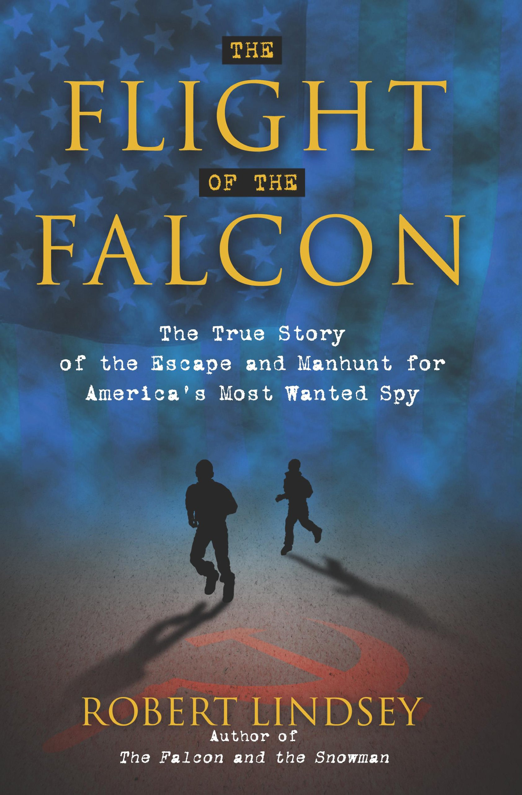 The Flight of the Falcon: The True Story of the Escape and Manhunt for America's Most Wanted Spy pdf epub