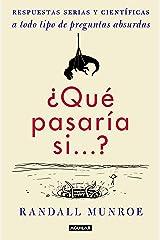 ¿Qué pasaría si...?: Respuestas serias y científicas a todo tipo de preguntas absurdas (Spanish Edition) Kindle Edition